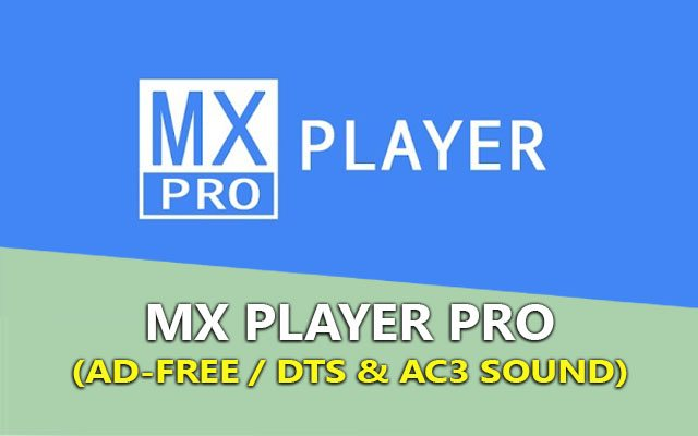 mx player pro 1.9.0 (ad-free / dts / ac3) – trinh choi video tren android tot nhat