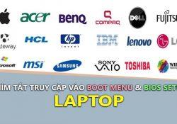 Tổng hợp phím tắt vào BIOS Setup, Boot Menu của các hãng Laptop
