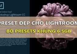 Tổng hợp Preset đẹp cho Lightroom – Phần 2 [Bộ Preset Khủng 6.5GB]