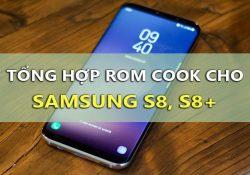 Tổng hợp Rom Cook cho Samsung S8, S8 Plus update liên tục