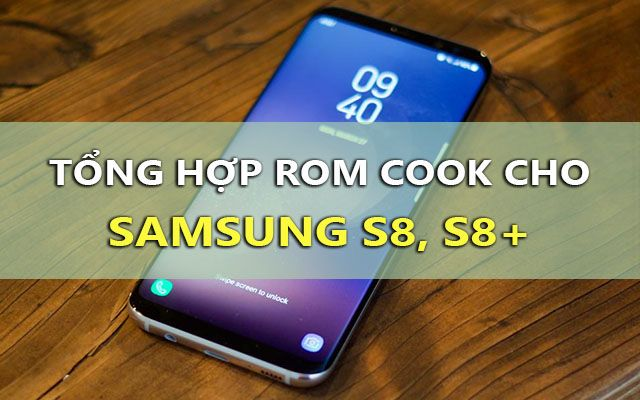 tong hop rom cook cho samsung s8, s8 plus