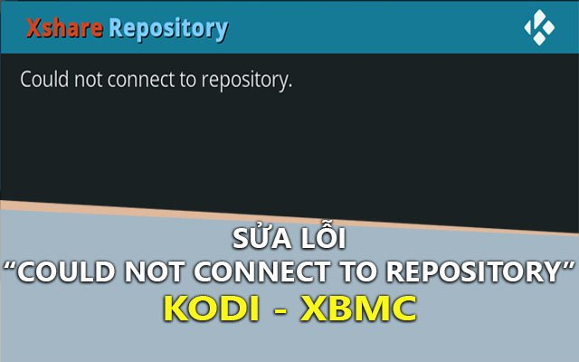"sua loi ""could not connect to repository"" tren kodi"