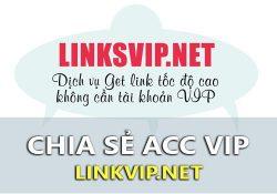 Chia sẻ acc VIP Linksvip hạn sử dụng trọn đời vĩnh viễn