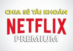 Chia sẻ tài khoản Netflix Premium xem phim HD online với phụ đề Việt