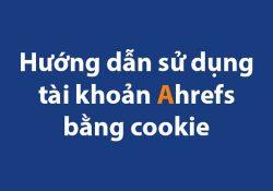 Cách đăng nhập tài khoản Ahrefs bằng Cookie trên trình duyệt