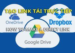Cách tạo link tải trực tiếp Google Drive, Dropbox, Onedrive nhanh hiệu quả