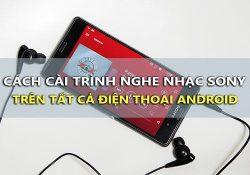 Mẹo cài trình nghe nhạc Sony Xperia Music trên tất cả điện thoại Android