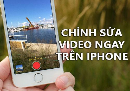 cach chinh sua video tren iphone khong su dung phan mem ngoai