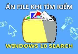 Mẹo ẩn file và folder khi tìm kiếm trong Windows 10 Search