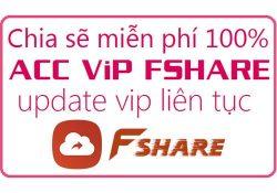 Chia sẻ tài khoản Fshare VIP cập nhật ngày 19/6/2018