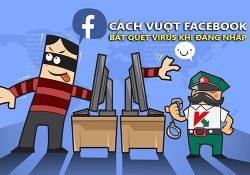 Mẹo vượt Facebook bắt quét virus khi đăng nhập nhanh chóng