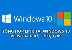 Tổng hợp bộ cài Windows 10 1607, 1703, 1709, 1803 link tải tốc độ cao