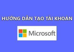 Hướng dẫn tạo tài khoản Microsoft đơn giản nhanh chóng