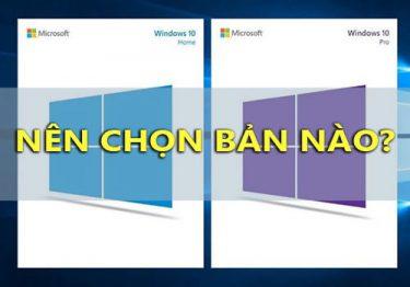 Phân biệt Windows 10 Pro và Home – Nên chọn bản nào phù hợp?