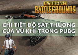Tìm hiểu độ sát thương, độ mạnh của súng trong game PUBG