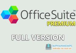 OfficeSuite 2.50.14020.0 Premium F.U.L.L – Bộ công cụ soạn thảo văn bản