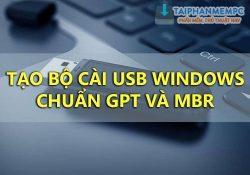 Cách tạo bộ cài USB Win 10 chuẩn GPT và MBR cực nhanh