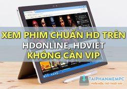 Mẹo xem phim HD trên HDOnline, HDViet miễn phí không cần VIP