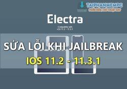 Tổng hợp lỗi khi Jailbreak iOS 11.3.1 bằng Electra gặp phải và cách khắc phục