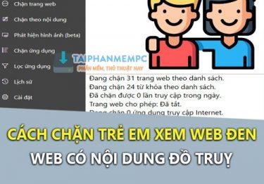 Mẹo chặn trẻ em xem web đen, web nội dung người lớn hiệu quả nhất