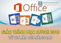Chia sẻ trọn bộ giáo trình Office 2013 rất hay và hữu ích