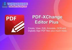 PDF-XChange Editor Plus 8.0.333.0 – Chỉnh sửa file PDF chuyên nghiệp