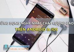 Top ứng dụng nghe nhạc Hi-Res chất lượng cao Lossless trên điện thoại