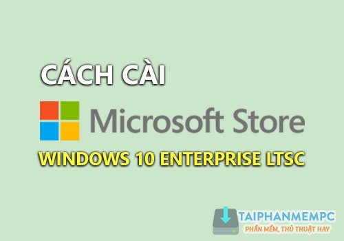 cach cai store va edge tren windows 10 enterprise ltsc 2019