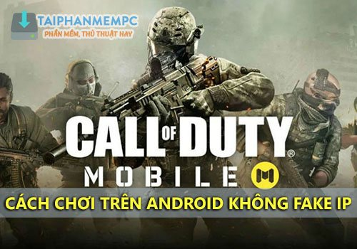 choi call of duty mobile tren dien thoai android khong fake ip