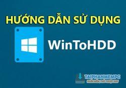 Cách sử dụng WintoHDD cài lại Win mới sạch sẽ không cần USB