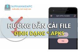 Cách cài file APKs trên điện thoại Android, cài định dạng file *.apks ra sao?