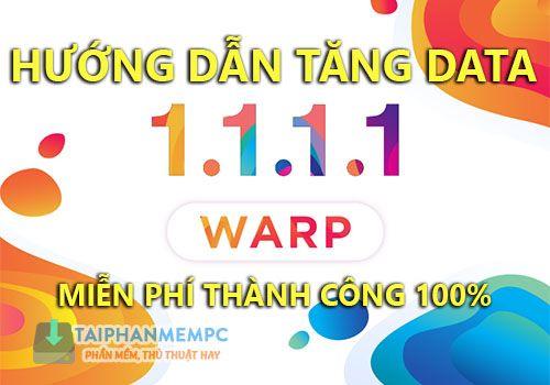 cach tang data warp+ 1.1.1.1 vpn mien phi