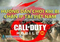 Cách chơi Call of Duty Mobile phiên bản Garena khi bị chặn ở Việt Nam