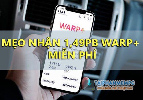 nhan 1,49 trieu gb warp+ 1.1.1.1 mien phi thanh cong 100%