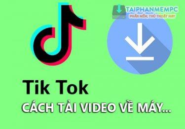 Mẹo tải video Tik Tok từ máy tính và điện thoại nhanh nhất