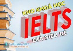 Kho khoá học IELTS chất lượng cao giá siêu rẻ chỉ 299k