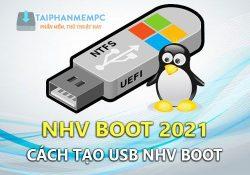 NHV Boot 2021 v475 – Boot cứu hộ tốt nhất hỗ trợ phần cứng mới 2021