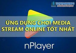 nPlayer v1.7.7.7 APK mới nhất – Stream video online trên điện thoại