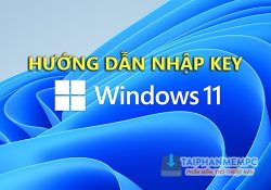 Hướng dẫn nhập key Win 11 bản quyền số kích hoạt online