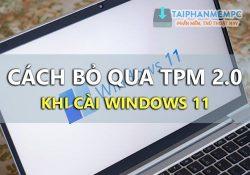 Mẹo bỏ TPM 2.0 khi cài Win 11, cách thoát bypass TPM cài Win 11