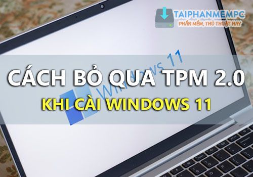 cach bo tpm 2.0 khi cai win 11, cach thoat bypass tpm cai win 11