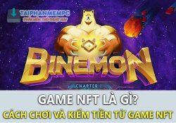 Game NFT là gì? Làm thế nào để tham gia chơi và kiếm tiền?