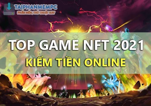 top game nft kiem tien online khung nhat nam 2021